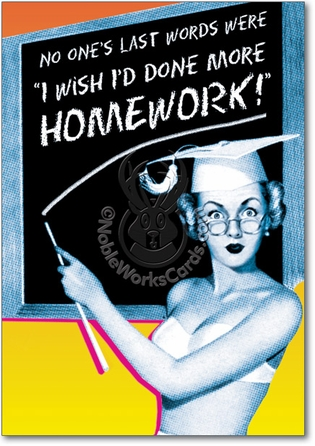 More Homework Unique Funny Graduation Card Nobleworks