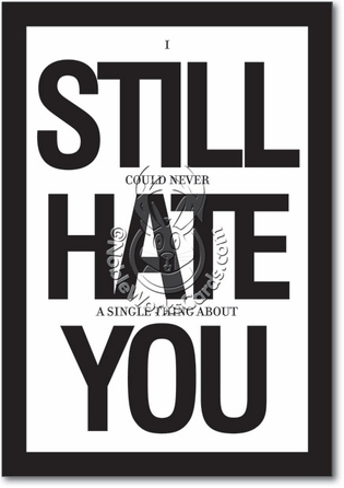 Still Hate You Inappropriate Funny Anniversary Card Nobleworks